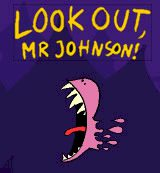Look out, Mr Johnson!