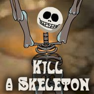 Kill a Skeleton
