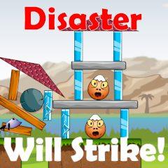 Disaster Will Strike!