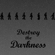 Destroy the Darkness