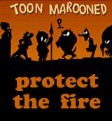 Toon Marooned. Protect The Fire