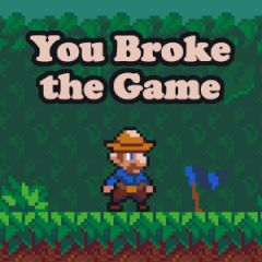 You Broke the Game