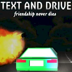 Text and Drive Friendship never Dies