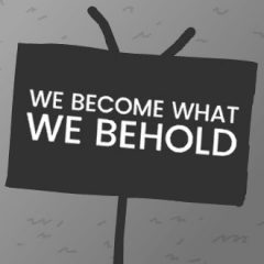 We Become What We Behold