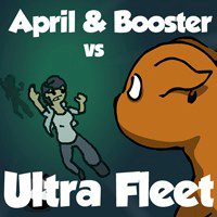 April & Booster vs Ultra Fleet