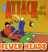 Attack Of The Fever Heads