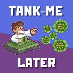 Tank-me Later
