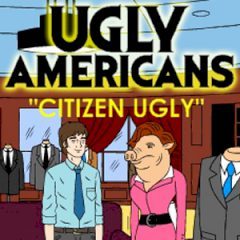"""Ugly Americans:""""Citizen Ugly"""""""
