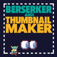 Berserker and Thumbnail Maker